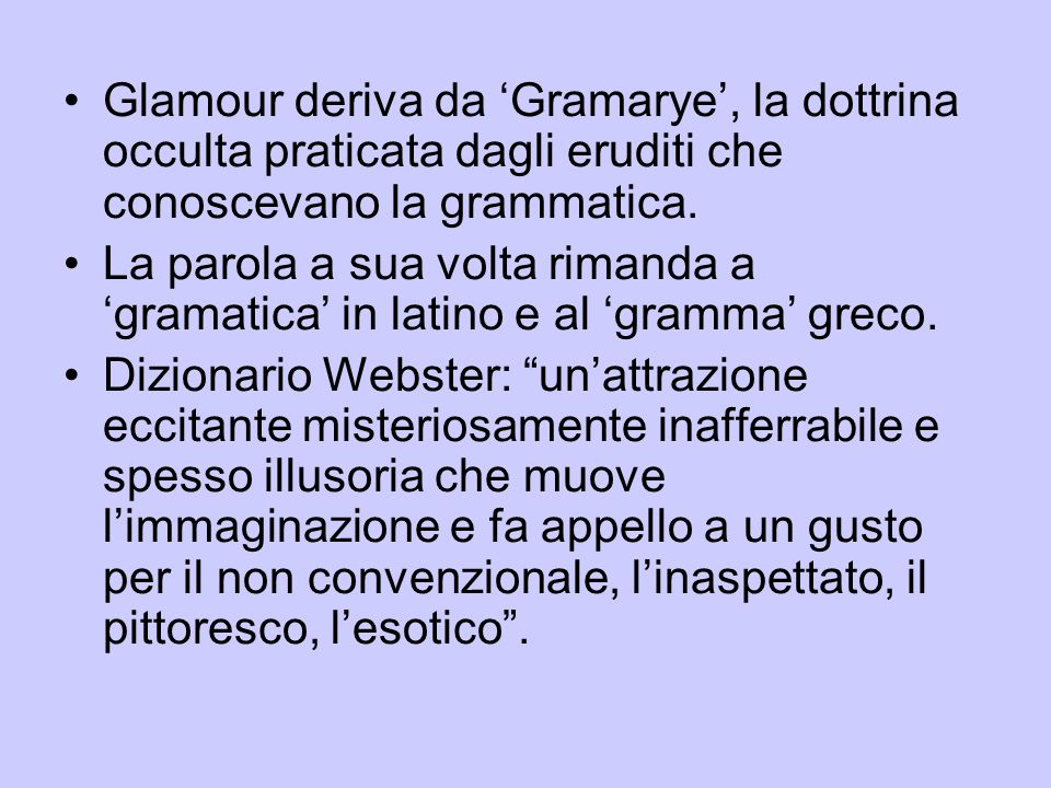Glamour deriva da 'Gramarye', la dottrina occulta praticata dagli eruditi che conoscevano la grammatica.