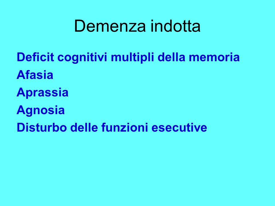 Demenza indotta Deficit cognitivi multipli della memoria Afasia
