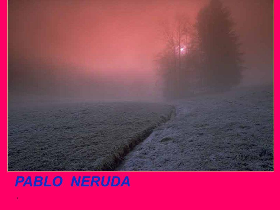 PABLO NERUDA .