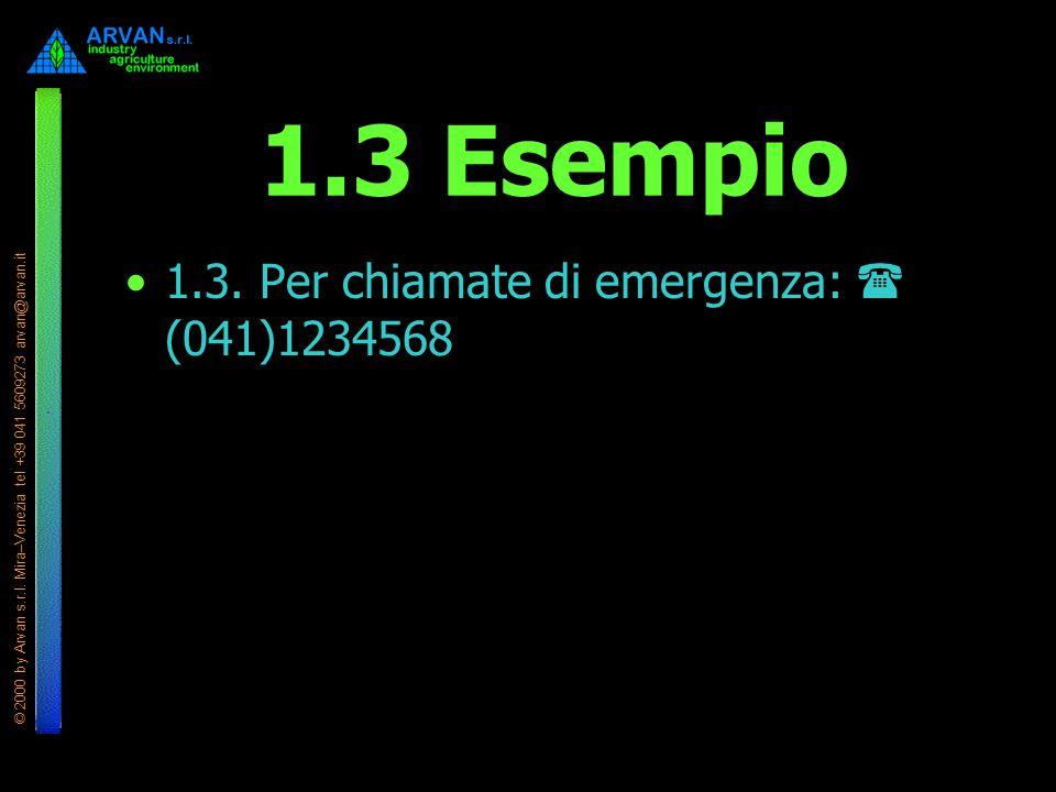 1.3 Esempio 1.3. Per chiamate di emergenza: ( (041)1234568