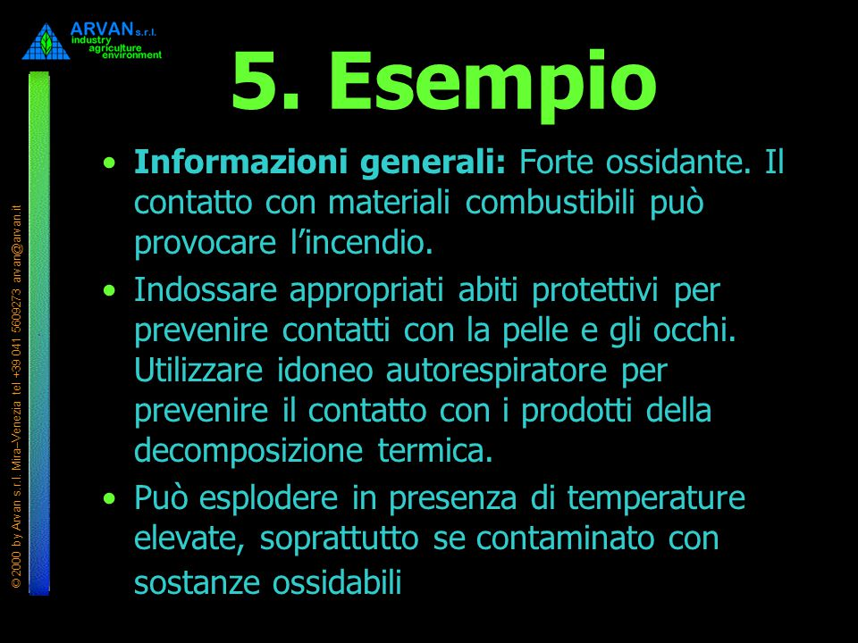 5. Esempio Informazioni generali: Forte ossidante. Il contatto con materiali combustibili può provocare l'incendio.