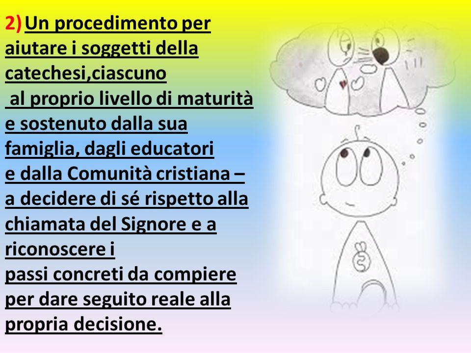2) Un procedimento per aiutare i soggetti della catechesi,ciascuno