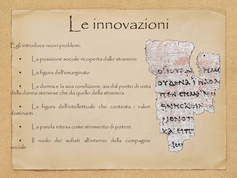 Le innovazioni Egli introduce nuovi problemi: