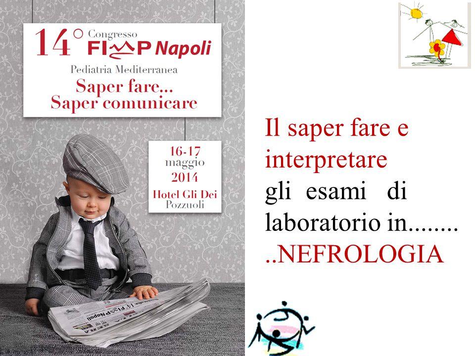 Il saper fare e interpretare gli esami di laboratorio in........ ..NEFROLOGIA