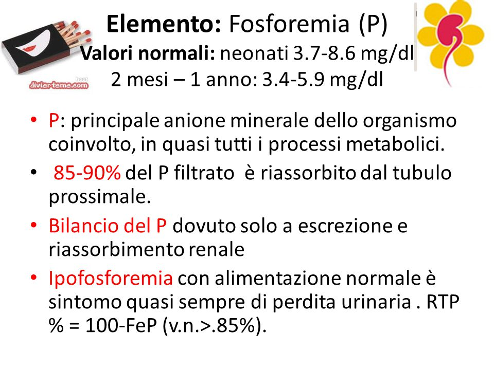 Elemento: Fosforemia (P) Valori normali: neonati 3. 7-8