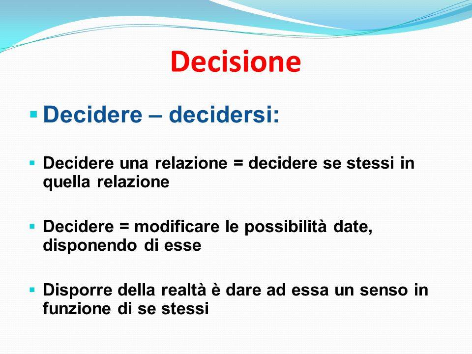 Decisione Decidere – decidersi: