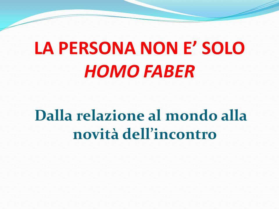 LA PERSONA NON E' SOLO HOMO FABER