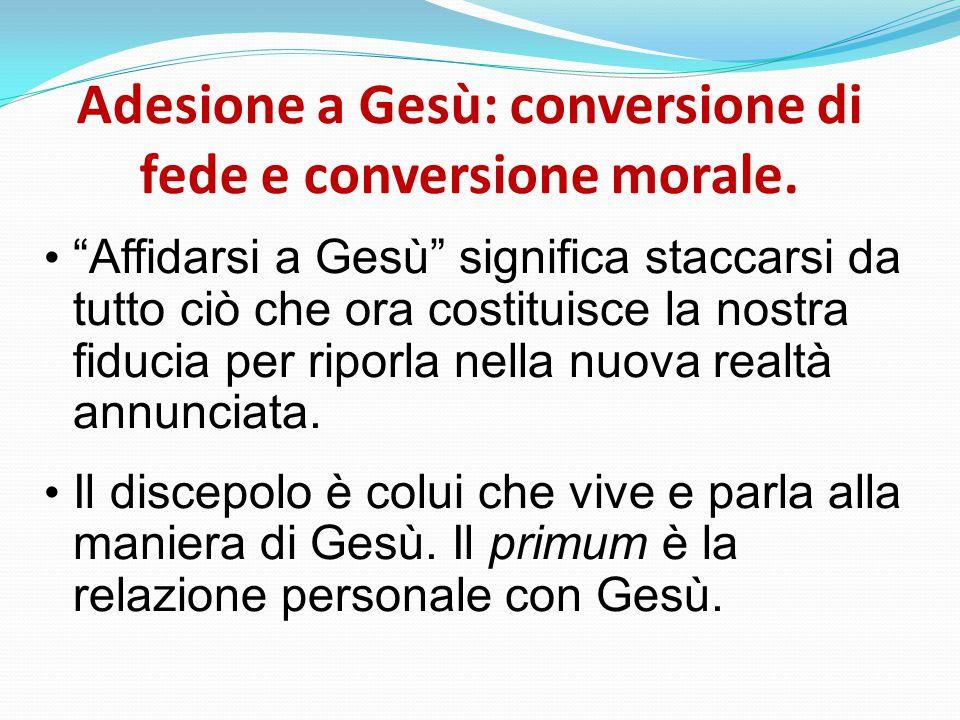Adesione a Gesù: conversione di fede e conversione morale.