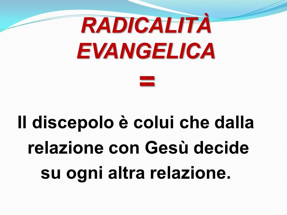RADICALITÀ EVANGELICA =