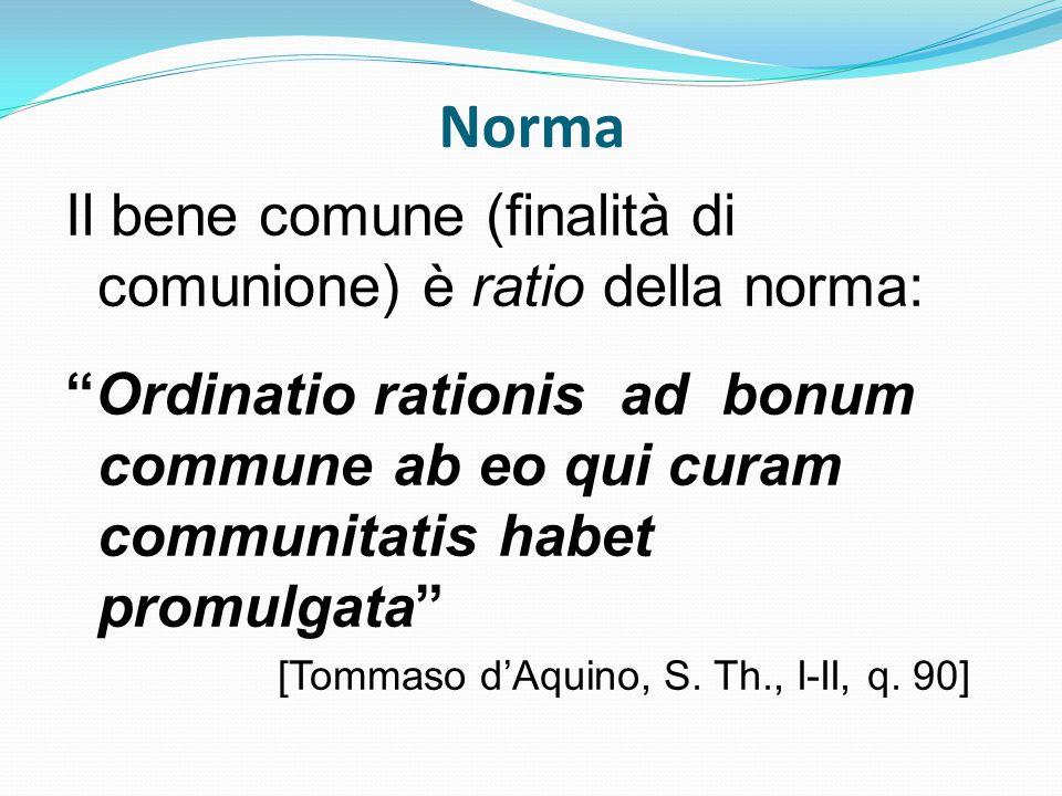 Norma Il bene comune (finalità di comunione) è ratio della norma:
