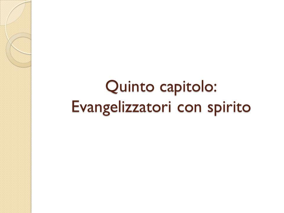 Quinto capitolo: Evangelizzatori con spirito