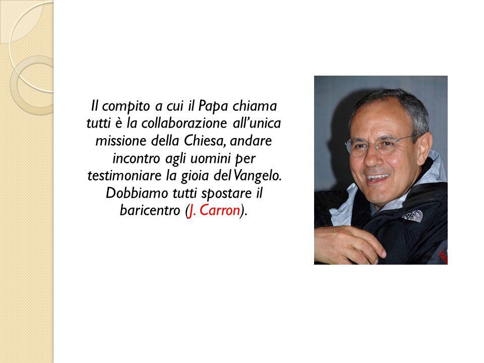 Il compito a cui il Papa chiama tutti è la collaborazione all'unica missione della Chiesa, andare incontro agli uomini per testimoniare la gioia del Vangelo. Dobbiamo tutti spostare il baricentro (J. Carron).