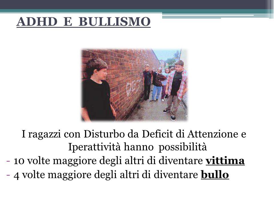 ADHD E BULLISMO I ragazzi con Disturbo da Deficit di Attenzione e Iperattività hanno possibilità.