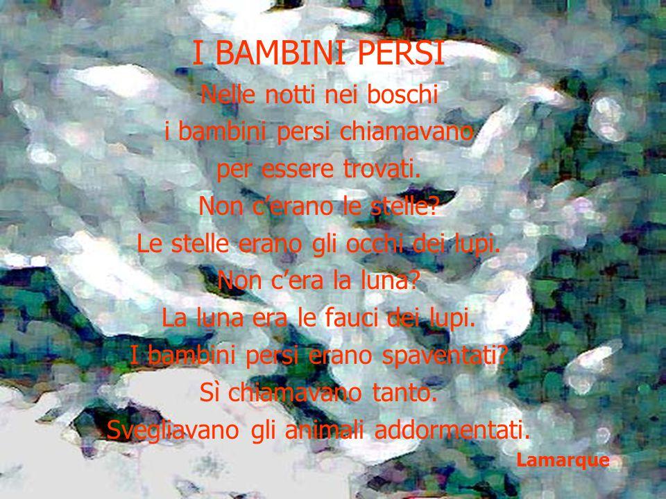 I BAMBINI PERSI Nelle notti nei boschi i bambini persi chiamavano