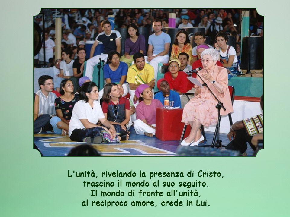 L unità, rivelando la presenza di Cristo, trascina il mondo al suo seguito.