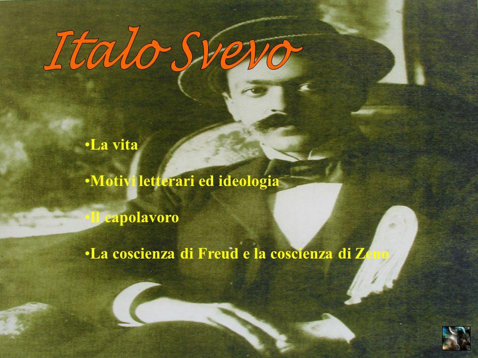 Italo Svevo La vita Motivi letterari ed ideologia Il capolavoro