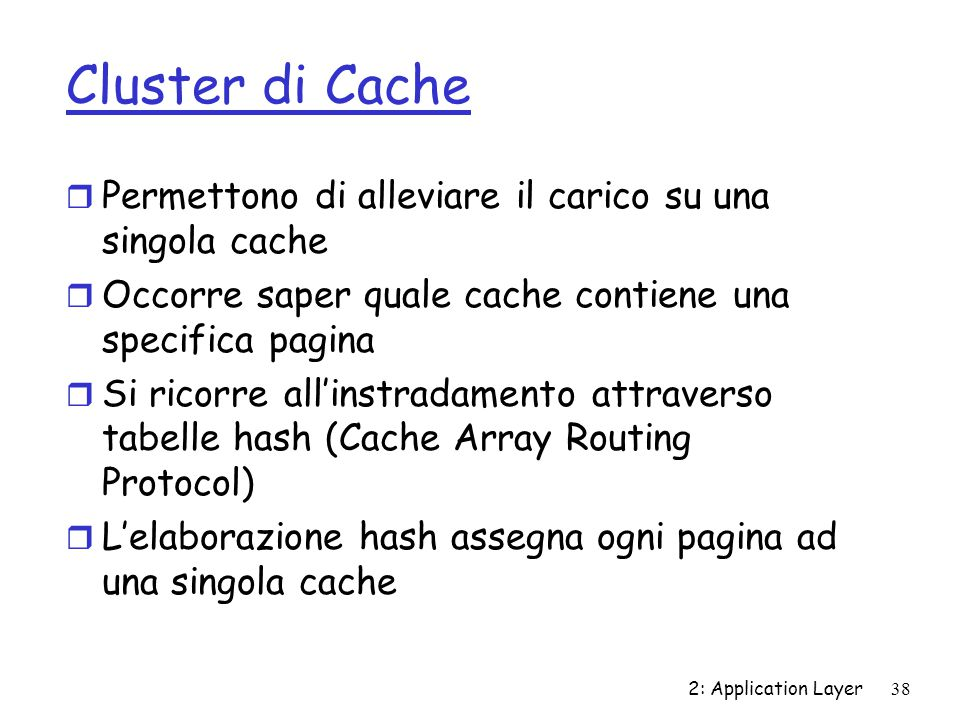 Cluster di Cache Permettono di alleviare il carico su una singola cache. Occorre saper quale cache contiene una specifica pagina.