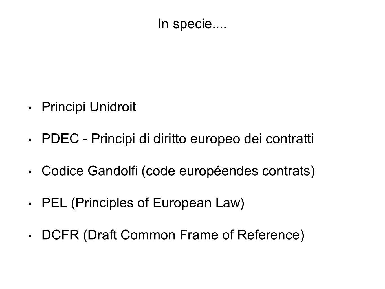 In specie.... Principi Unidroit. PDEC - Principi di diritto europeo dei contratti. Codice Gandolfi (code européendes contrats)