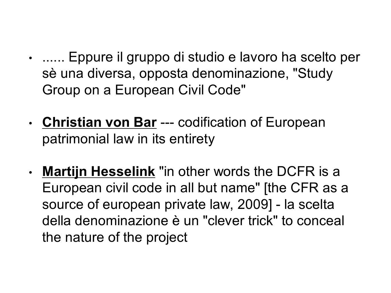 ...... Eppure il gruppo di studio e lavoro ha scelto per sè una diversa, opposta denominazione, Study Group on a European Civil Code