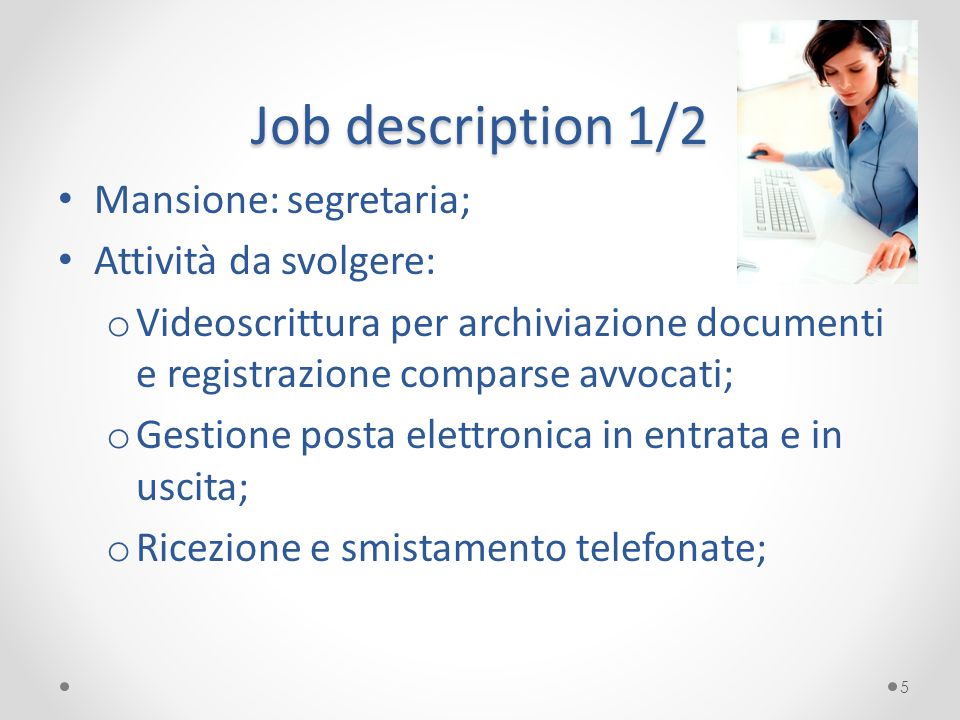 Job description 1/2 Mansione: segretaria; Attività da svolgere: