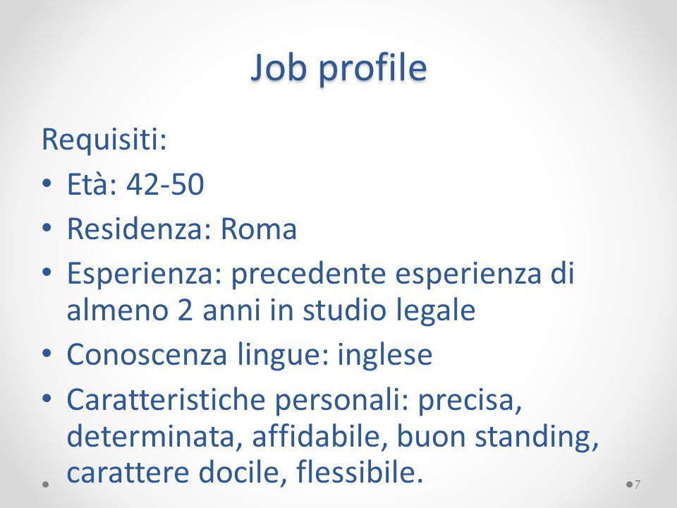 Job profile Requisiti: Età: 42-50 Residenza: Roma