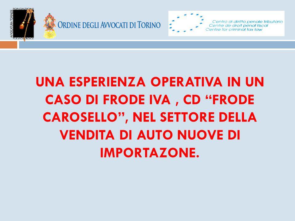 UNA ESPERIENZA OPERATIVA IN UN CASO DI FRODE IVA , CD FRODE CAROSELLO , NEL SETTORE DELLA VENDITA DI AUTO NUOVE DI IMPORTAZONE.