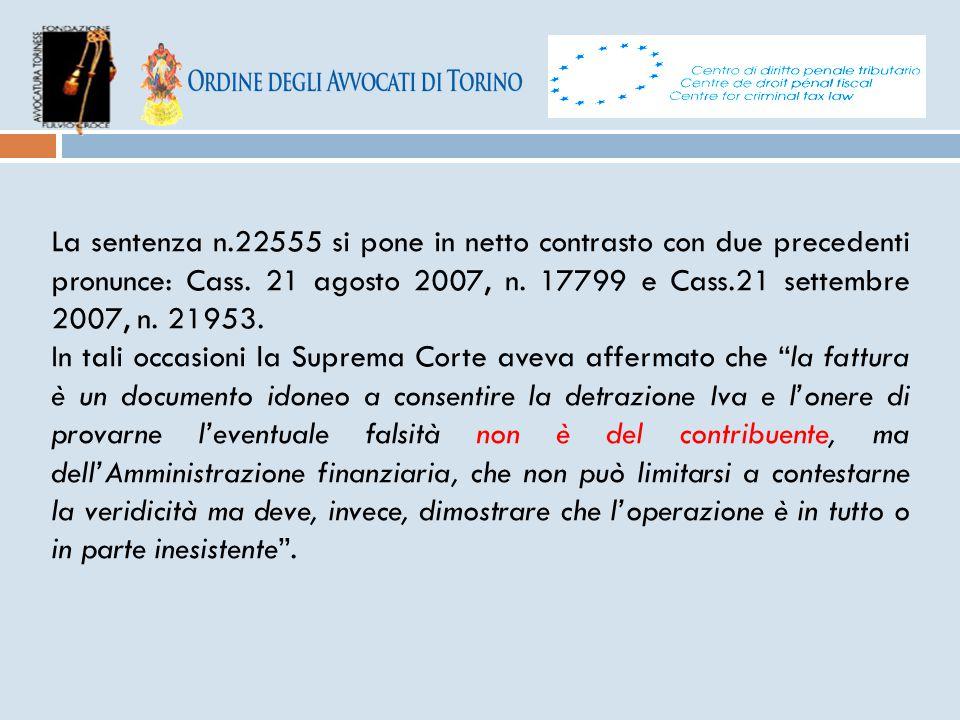 La sentenza n.22555 si pone in netto contrasto con due precedenti pronunce: Cass. 21 agosto 2007, n. 17799 e Cass.21 settembre 2007, n. 21953.