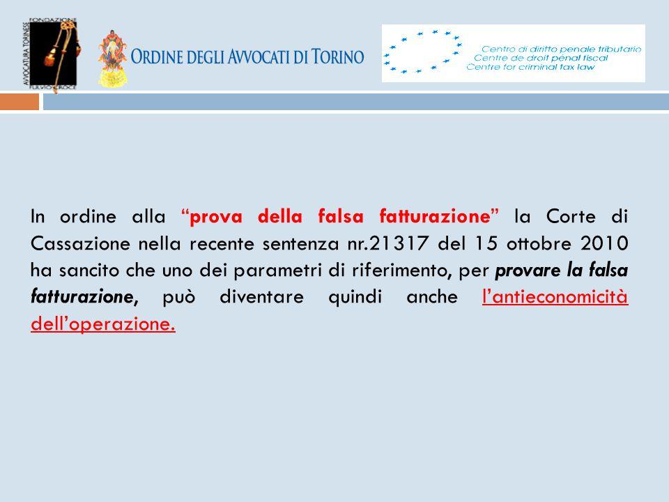 In ordine alla prova della falsa fatturazione la Corte di Cassazione nella recente sentenza nr.21317 del 15 ottobre 2010 ha sancito che uno dei parametri di riferimento, per provare la falsa fatturazione, può diventare quindi anche l'antieconomicità dell'operazione.