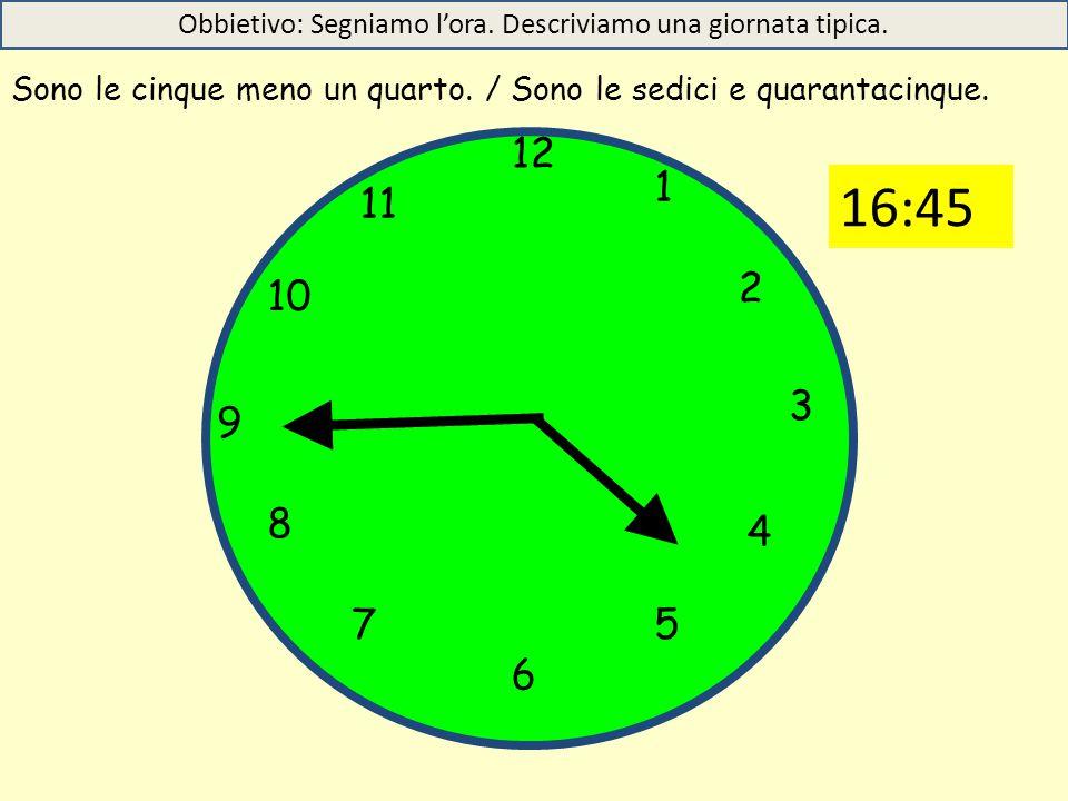 Obbietivo: Segniamo l'ora. Descriviamo una giornata tipica.