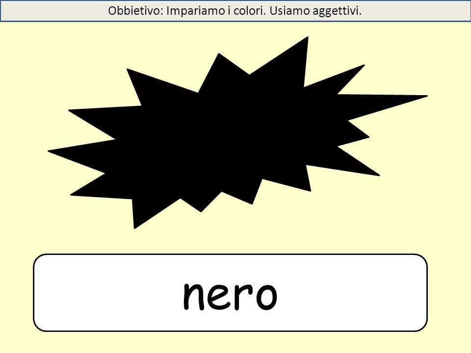 Obbietivo: Impariamo i colori. Usiamo aggettivi.