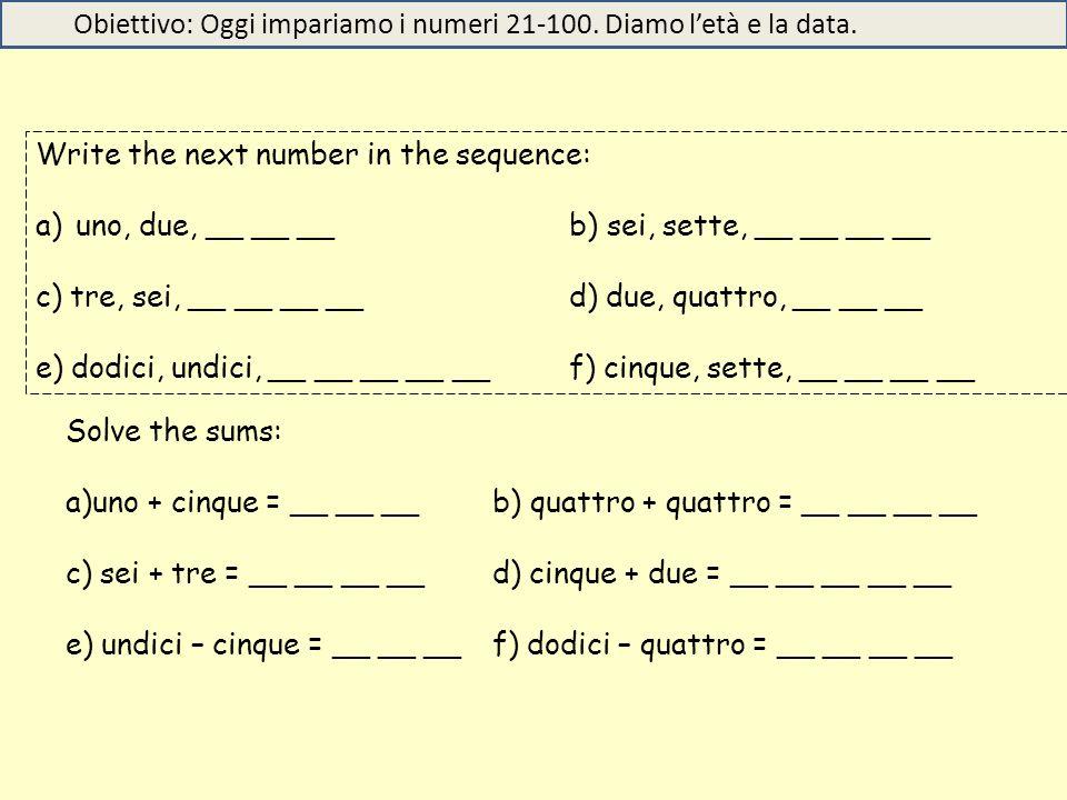 Obiettivo: Oggi impariamo i numeri 21-100. Diamo l'età e la data.