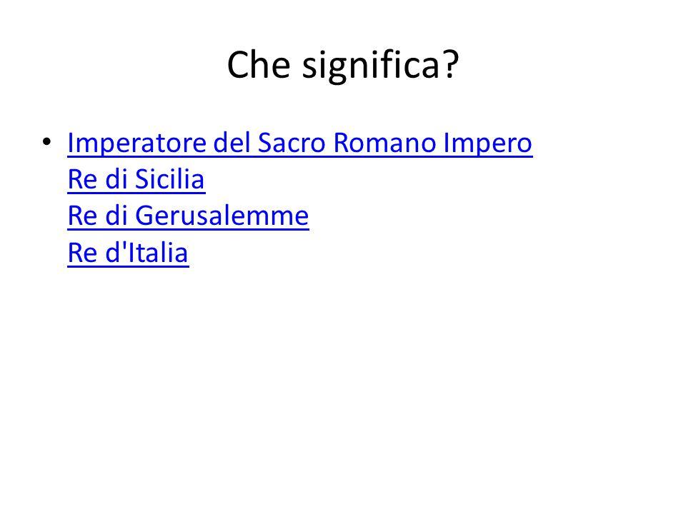 Che significa Imperatore del Sacro Romano Impero Re di Sicilia Re di Gerusalemme Re d Italia