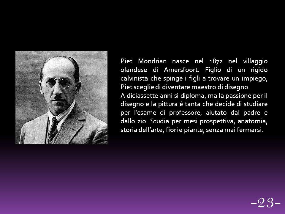 Piet Mondrian nasce nel 1872 nel villaggio olandese di Amersfoort