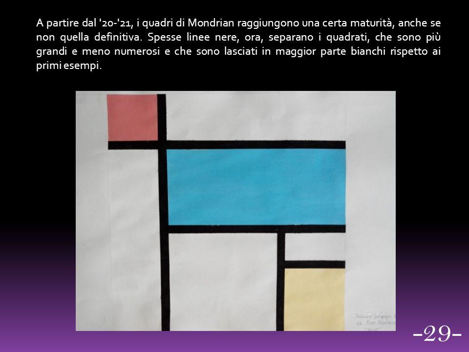A partire dal 20- 21, i quadri di Mondrian raggiungono una certa maturità, anche se non quella definitiva. Spesse linee nere, ora, separano i quadrati, che sono più grandi e meno numerosi e che sono lasciati in maggior parte bianchi rispetto ai primi esempi.