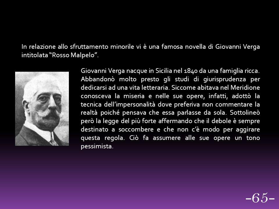 In relazione allo sfruttamento minorile vi è una famosa novella di Giovanni Verga intitolata Rosso Malpelo .