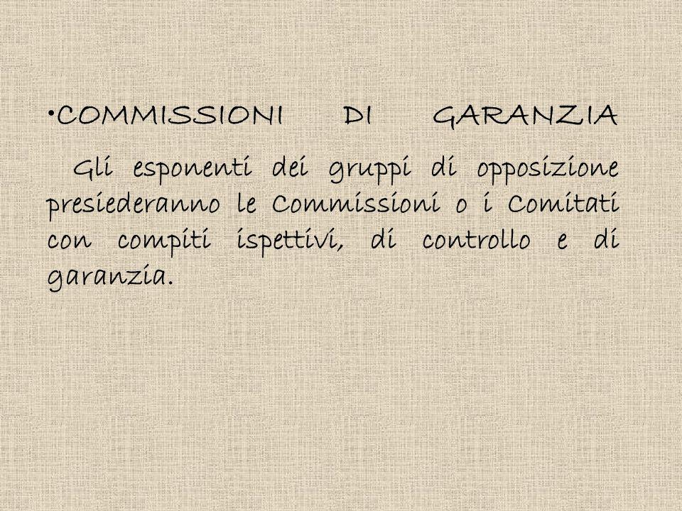 COMMISSIONI DI GARANZIA Gli esponenti dei gruppi di opposizione presiederanno le Commissioni o i Comitati con compiti ispettivi, di controllo e di garanzia.