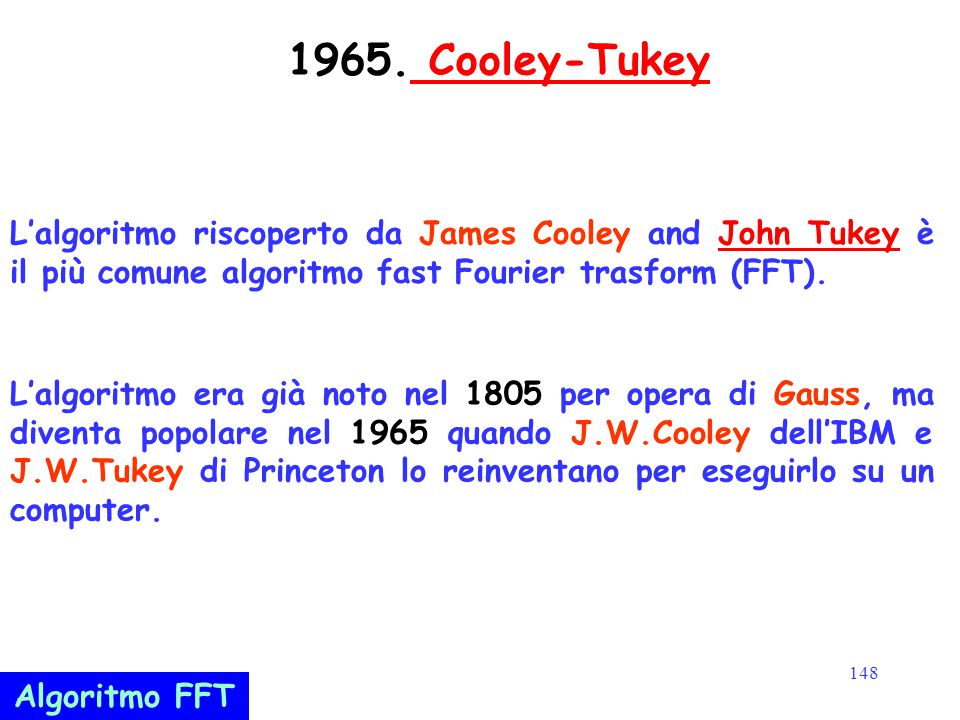 1965. Cooley-Tukey L'algoritmo riscoperto da James Cooley and John Tukey è il più comune algoritmo fast Fourier trasform (FFT).