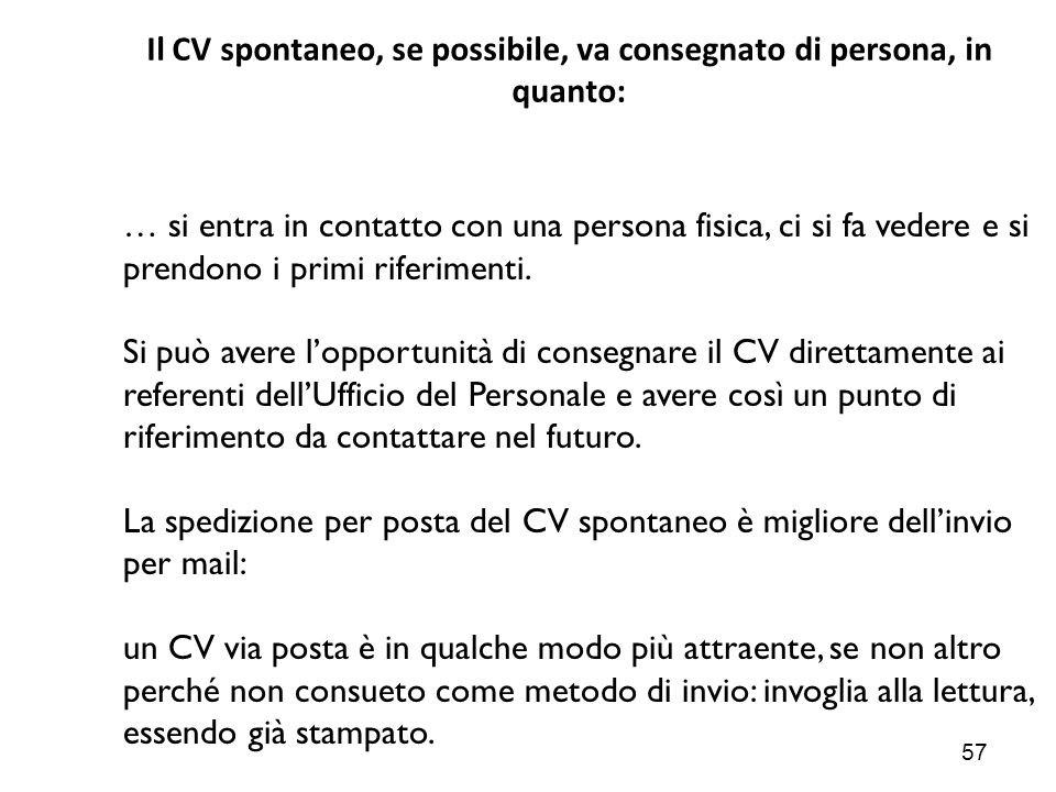 Il CV spontaneo, se possibile, va consegnato di persona, in quanto: