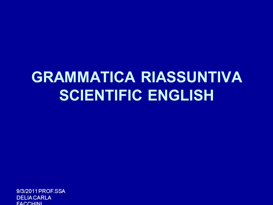 GRAMMATICA RIASSUNTIVA SCIENTIFIC ENGLISH