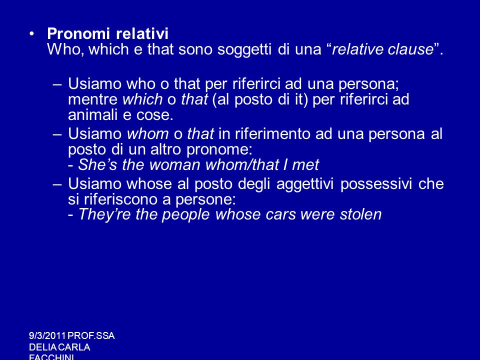 Pronomi relativi Who, which e that sono soggetti di una relative clause .