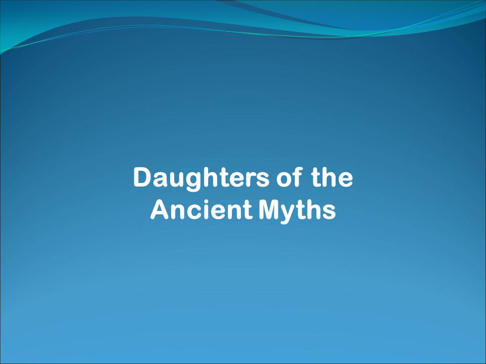 Daughters of the Ancient Myths