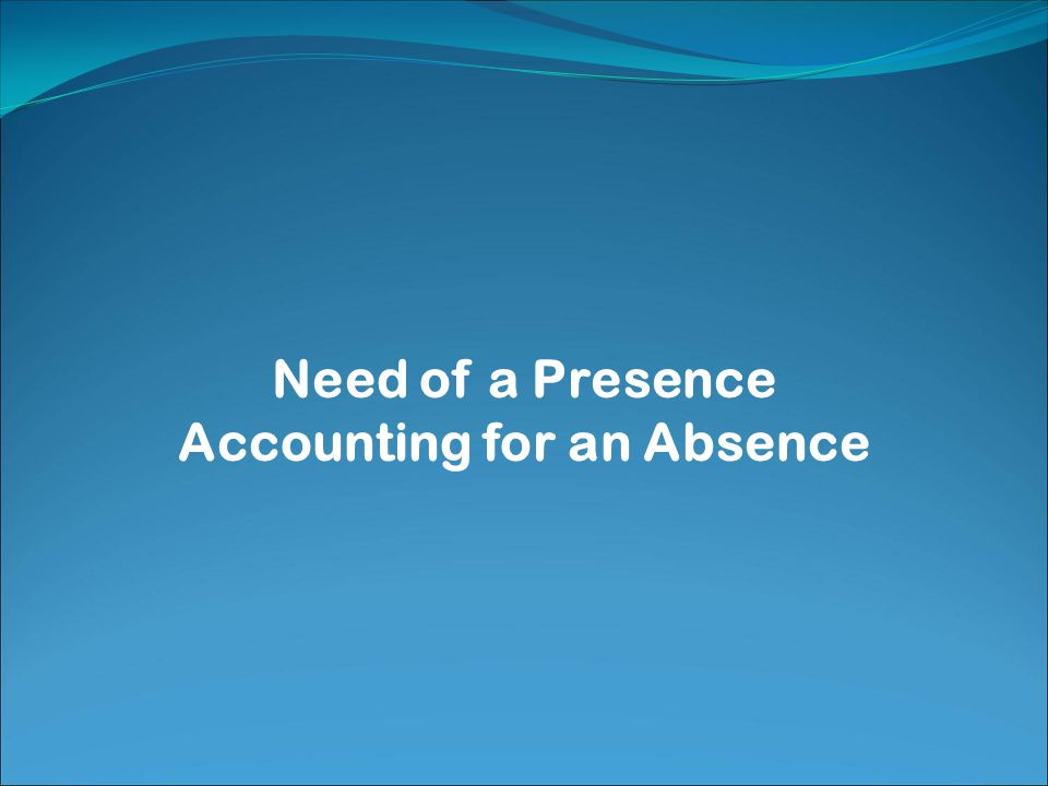 Need of a Presence Accounting for an Absence