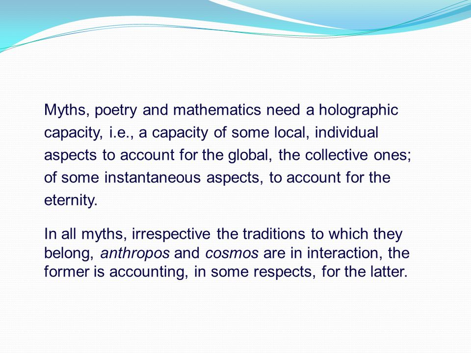 Myths, poetry and mathematics need a holographic capacity, i. e