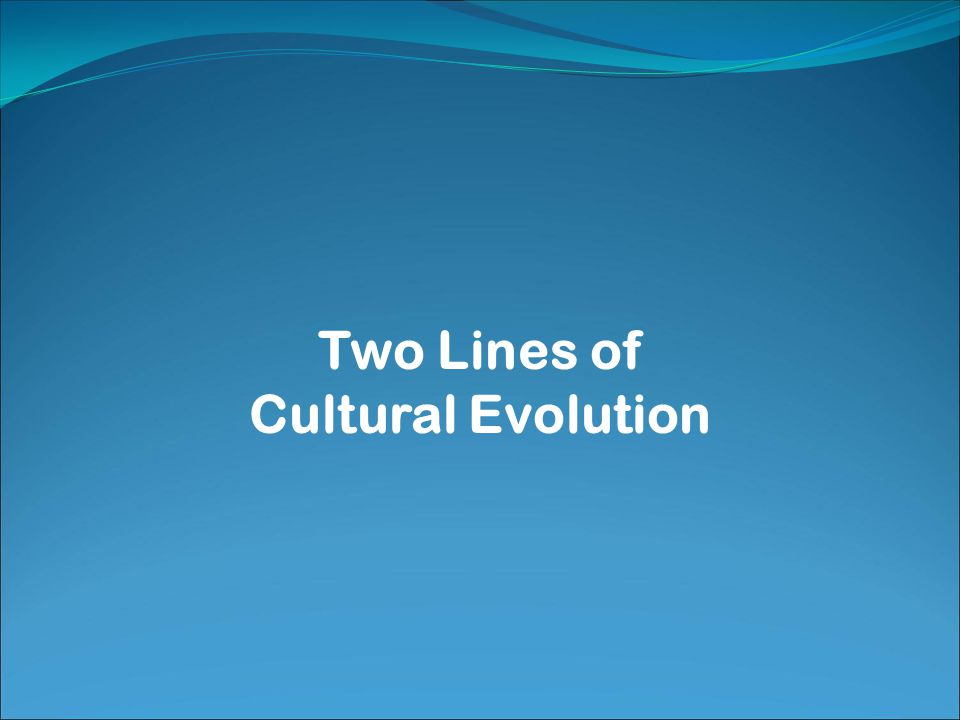 Two Lines of Cultural Evolution