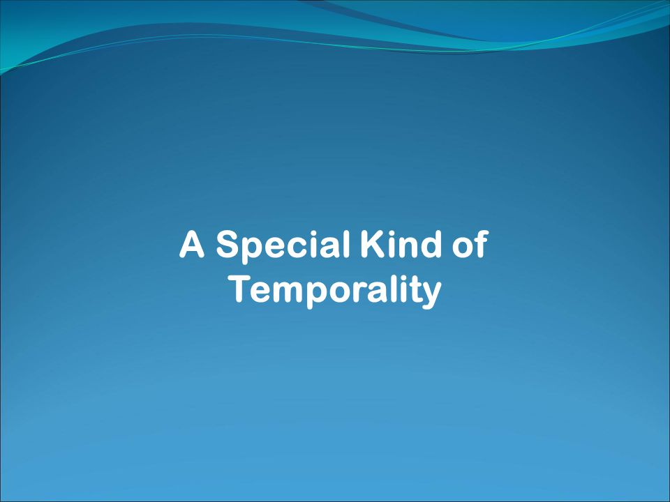 A Special Kind of Temporality