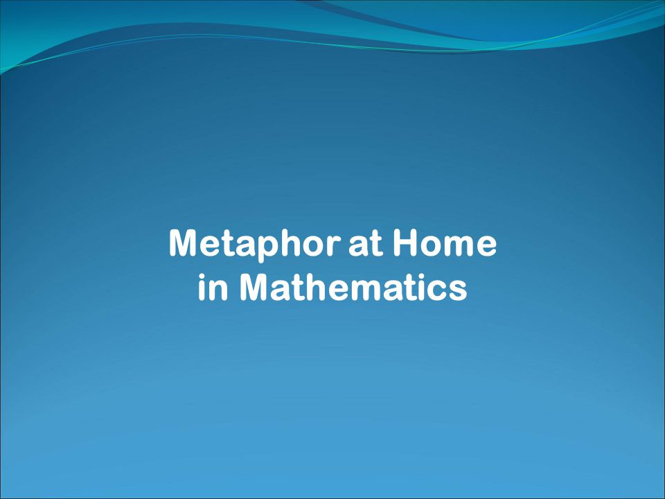 Metaphor at Home in Mathematics