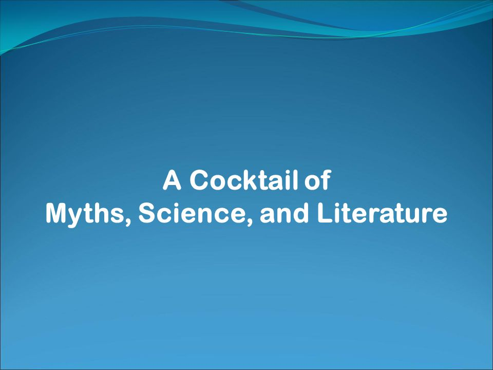 A Cocktail of Myths, Science, and Literature
