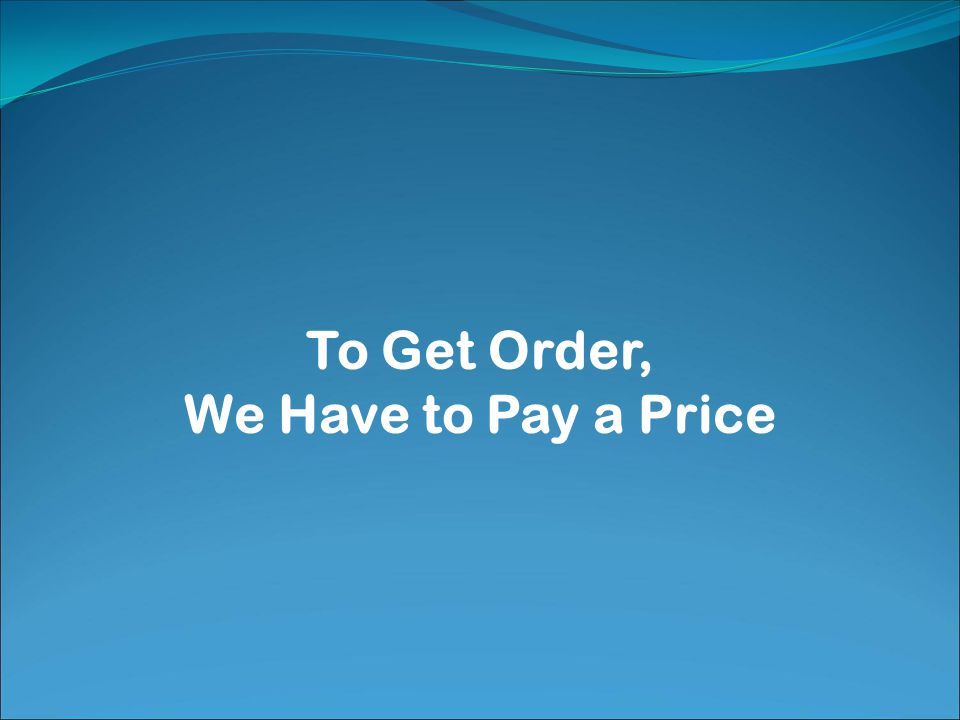 To Get Order, We Have to Pay a Price