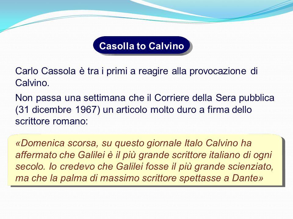 Casolla to Calvino Carlo Cassola è tra i primi a reagire alla provocazione di Calvino.