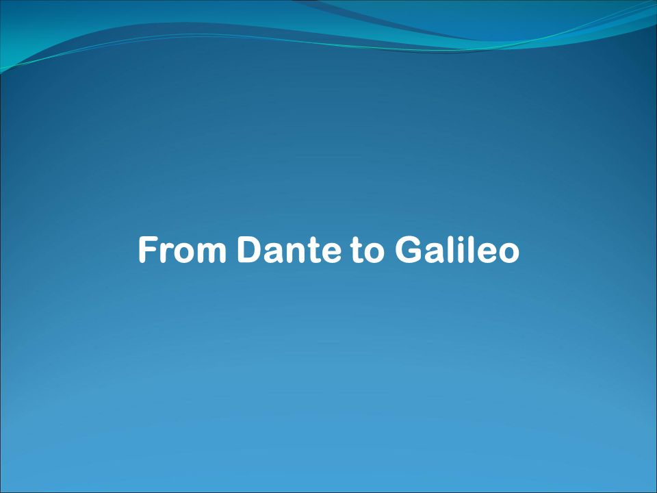 From Dante to Galileo